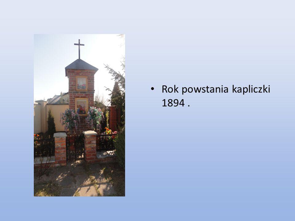Rok powstania kapliczki 1894 .