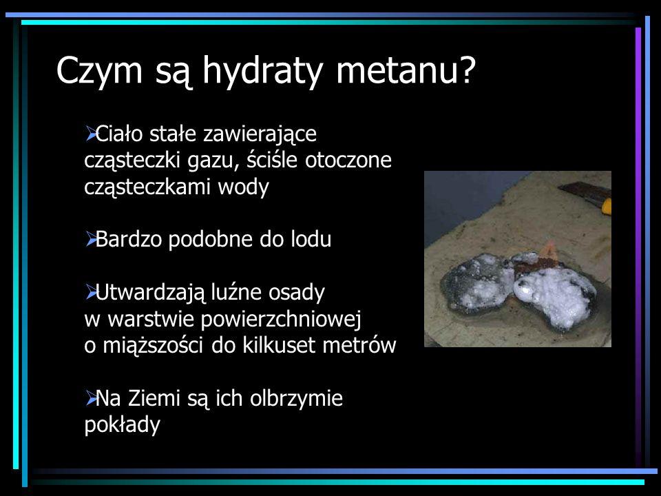 Czym są hydraty metanu Ciało stałe zawierające cząsteczki gazu, ściśle otoczone cząsteczkami wody.
