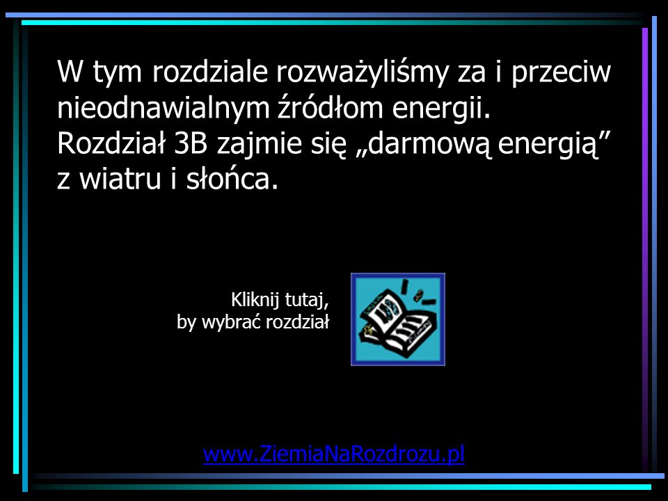 """W tym rozdziale rozważyliśmy za i przeciw nieodnawialnym źródłom energii. Rozdział 3B zajmie się """"darmową energią z wiatru i słońca."""