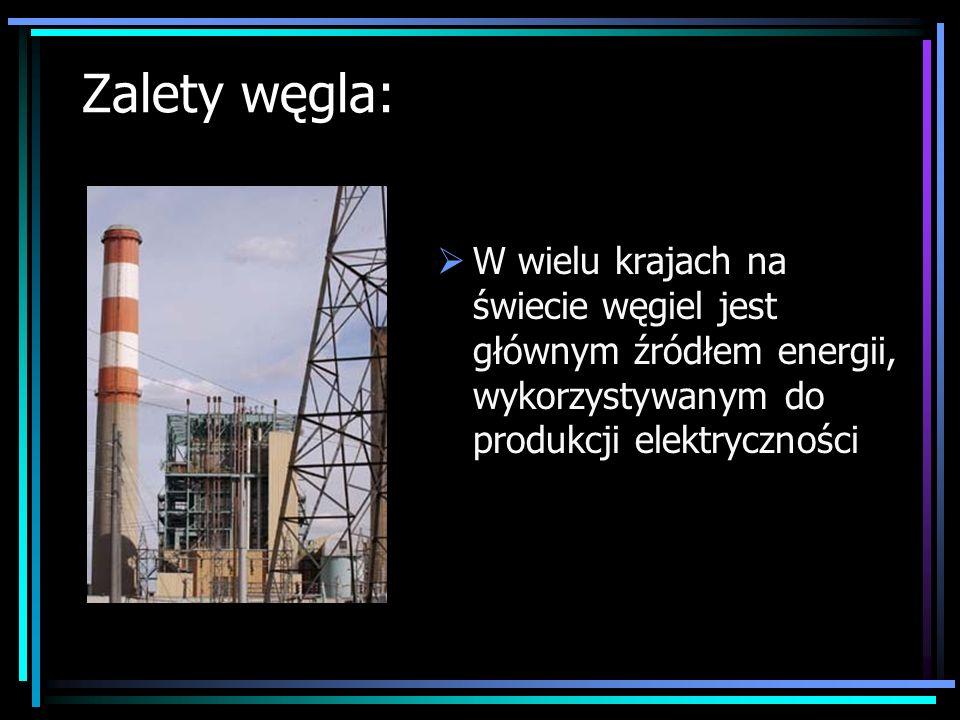 Zalety węgla:W wielu krajach na świecie węgiel jest głównym źródłem energii, wykorzystywanym do produkcji elektryczności.