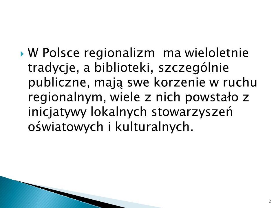 W Polsce regionalizm ma wieloletnie tradycje, a biblioteki, szczególnie publiczne, mają swe korzenie w ruchu regionalnym, wiele z nich powstało z inicjatywy lokalnych stowarzyszeń oświatowych i kulturalnych.
