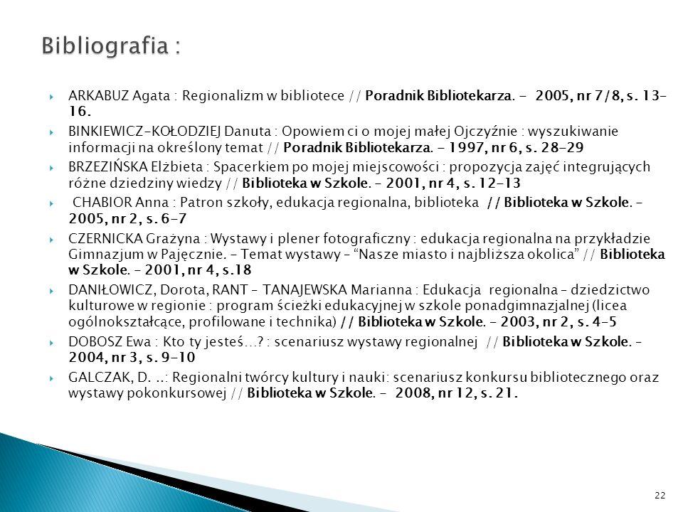 Bibliografia : ARKABUZ Agata : Regionalizm w bibliotece // Poradnik Bibliotekarza. - 2005, nr 7/8, s. 13– 16.