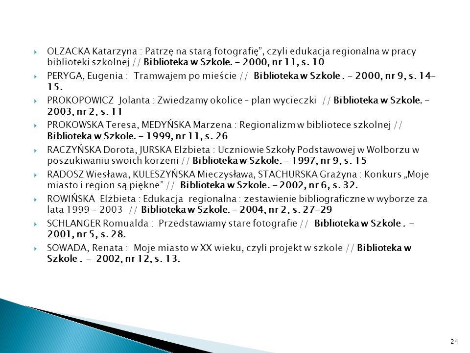 OLZACKA Katarzyna : Patrzę na starą fotografię , czyli edukacja regionalna w pracy biblioteki szkolnej // Biblioteka w Szkole. - 2000, nr 11, s. 10