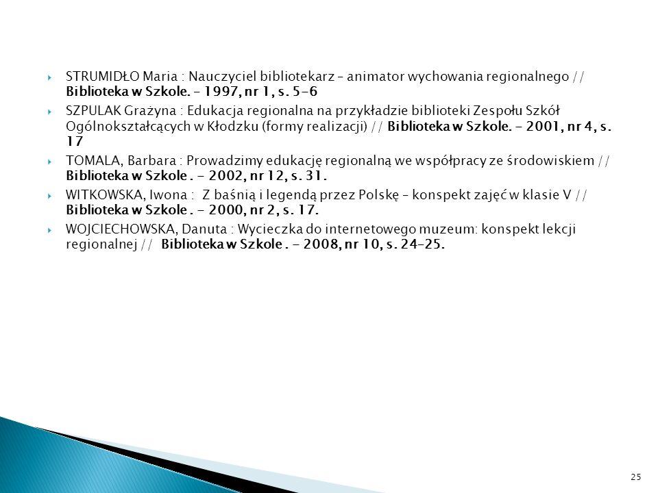 STRUMIDŁO Maria : Nauczyciel bibliotekarz – animator wychowania regionalnego // Biblioteka w Szkole. – 1997, nr 1, s. 5-6