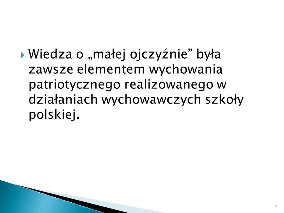 """Wiedza o """"małej ojczyźnie była zawsze elementem wychowania patriotycznego realizowanego w działaniach wychowawczych szkoły polskiej."""