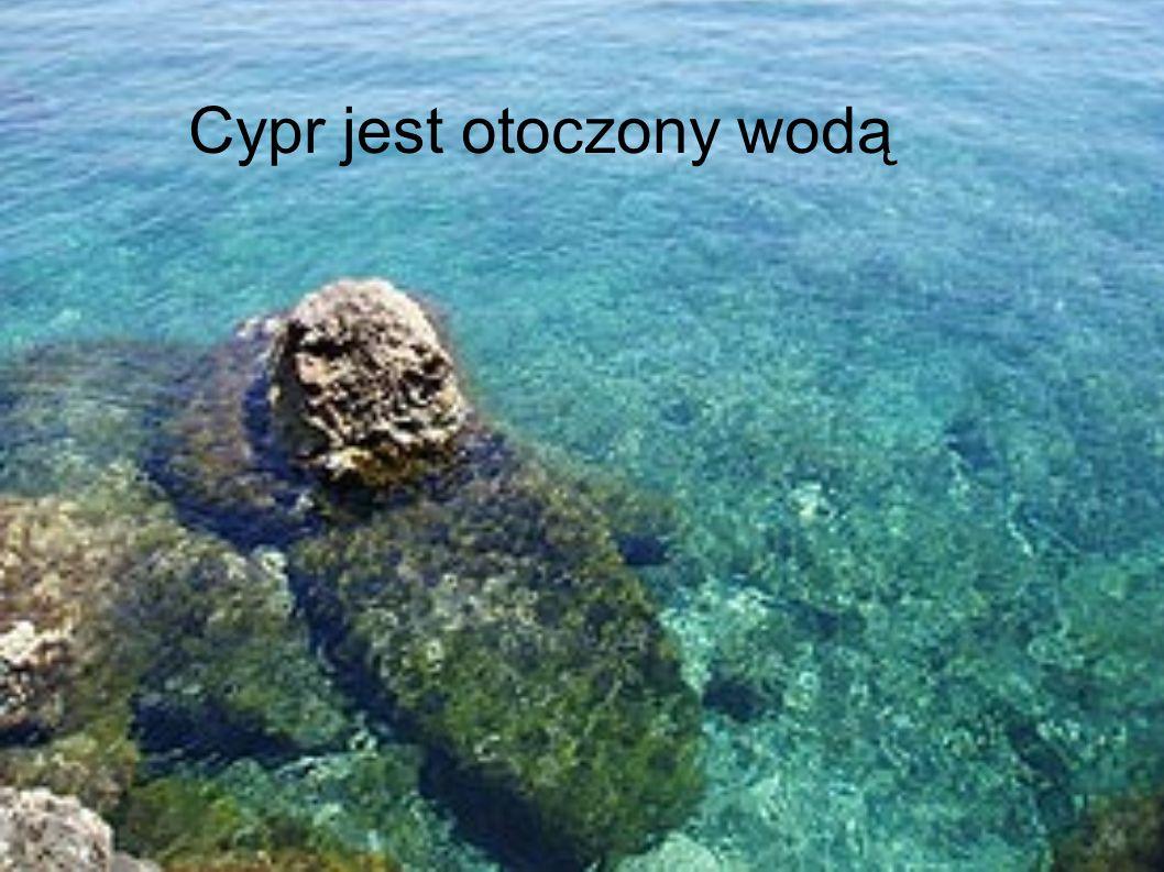Cypr jest otoczony wodą