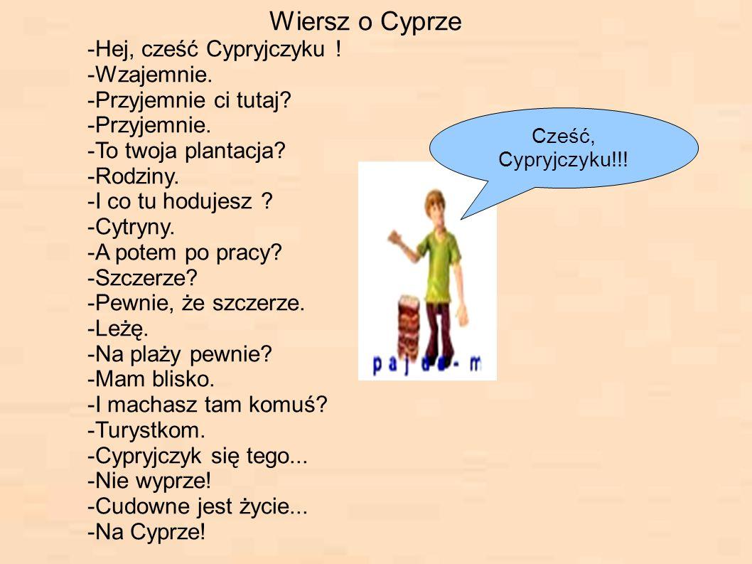 -Hej, cześć Cypryjczyku ! -Wzajemnie. -Przyjemnie ci tutaj