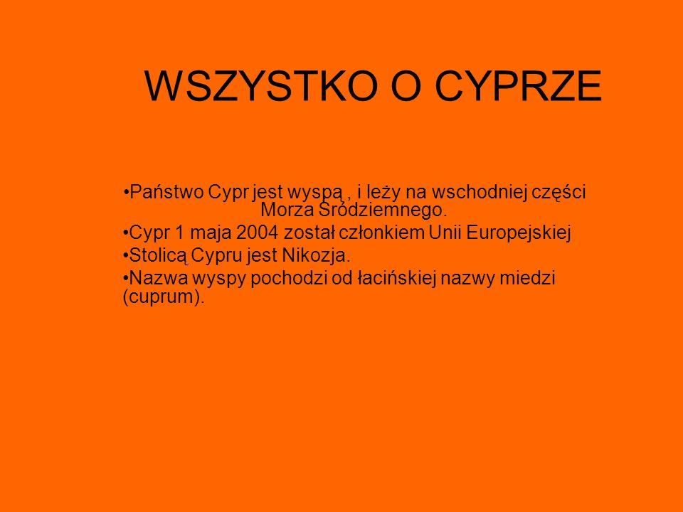 WSZYSTKO O CYPRZE Państwo Cypr jest wyspą , i leży na wschodniej części Morza Śródziemnego. Cypr 1 maja 2004 został członkiem Unii Europejskiej.