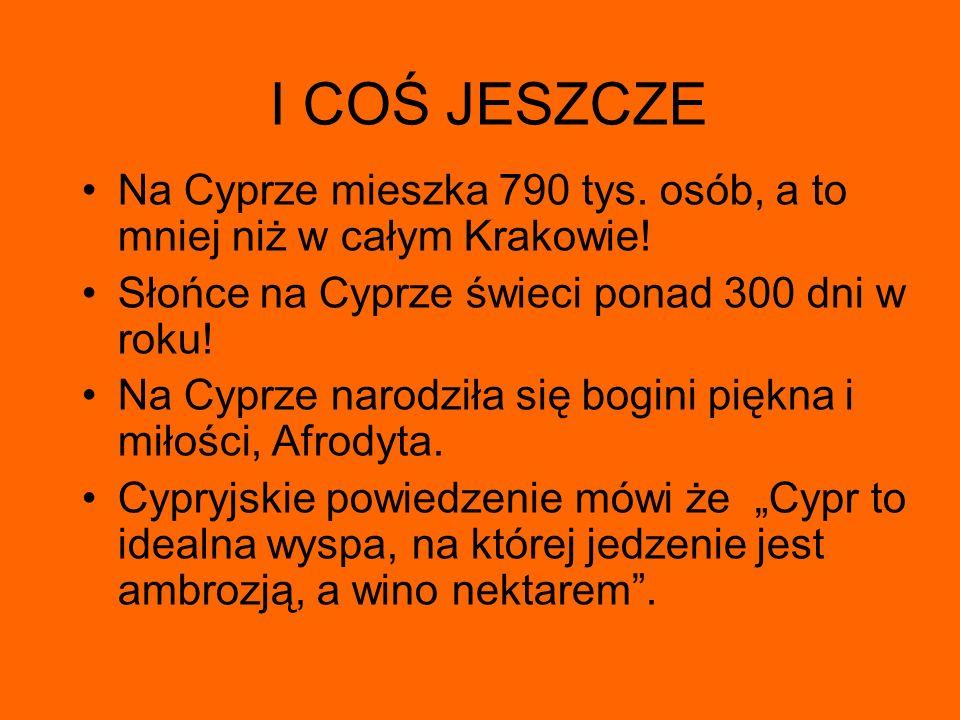 I COŚ JESZCZE Na Cyprze mieszka 790 tys. osób, a to mniej niż w całym Krakowie! Słońce na Cyprze świeci ponad 300 dni w roku!