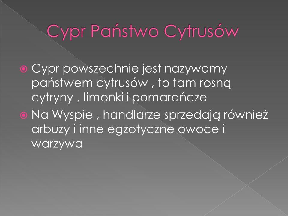 Cypr Państwo Cytrusów Cypr powszechnie jest nazywamy państwem cytrusów , to tam rosną cytryny , limonki i pomarańcze.