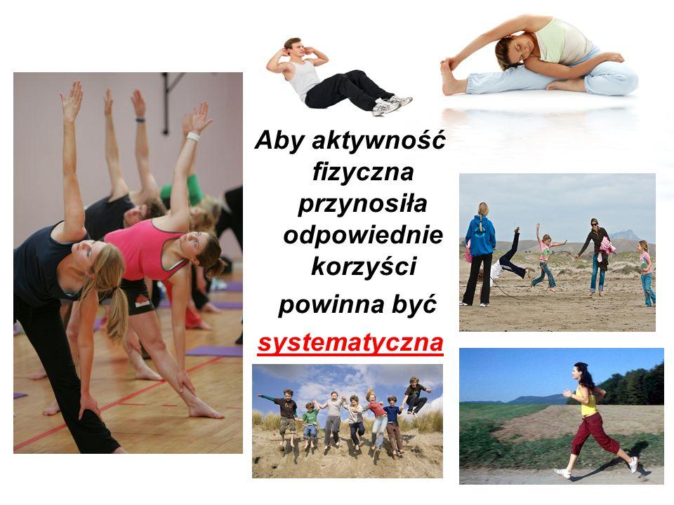 Aby aktywność fizyczna przynosiła odpowiednie korzyści