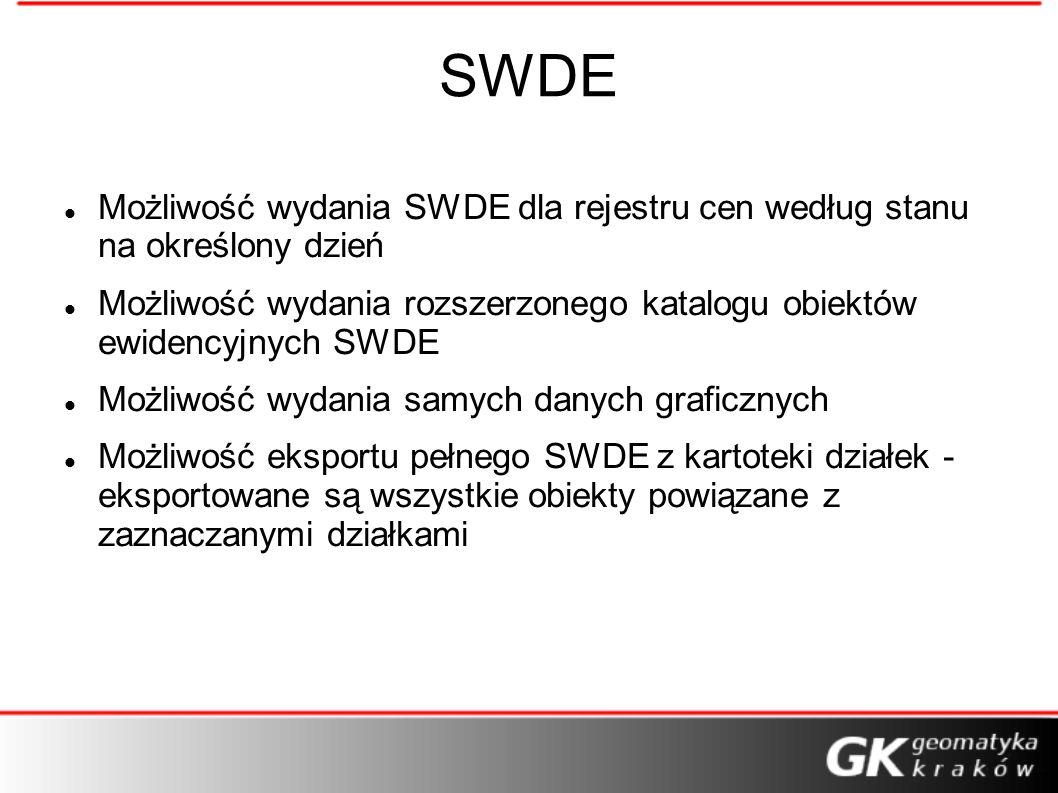 SWDEMożliwość wydania SWDE dla rejestru cen według stanu na określony dzień. Możliwość wydania rozszerzonego katalogu obiektów ewidencyjnych SWDE.