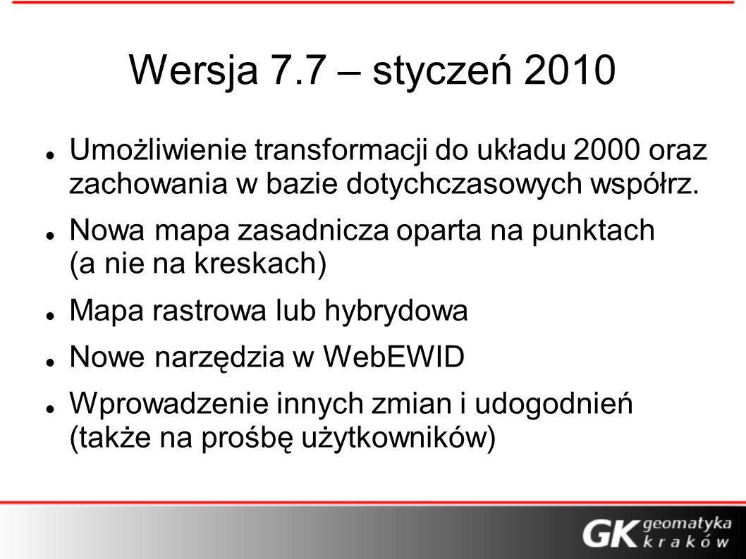 Wersja 7.7 – styczeń 2010 Umożliwienie transformacji do układu 2000 oraz zachowania w bazie dotychczasowych współrz.