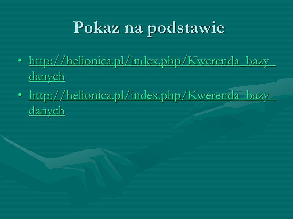 Pokaz na podstawie http://helionica.pl/index.php/Kwerenda_bazy_danych