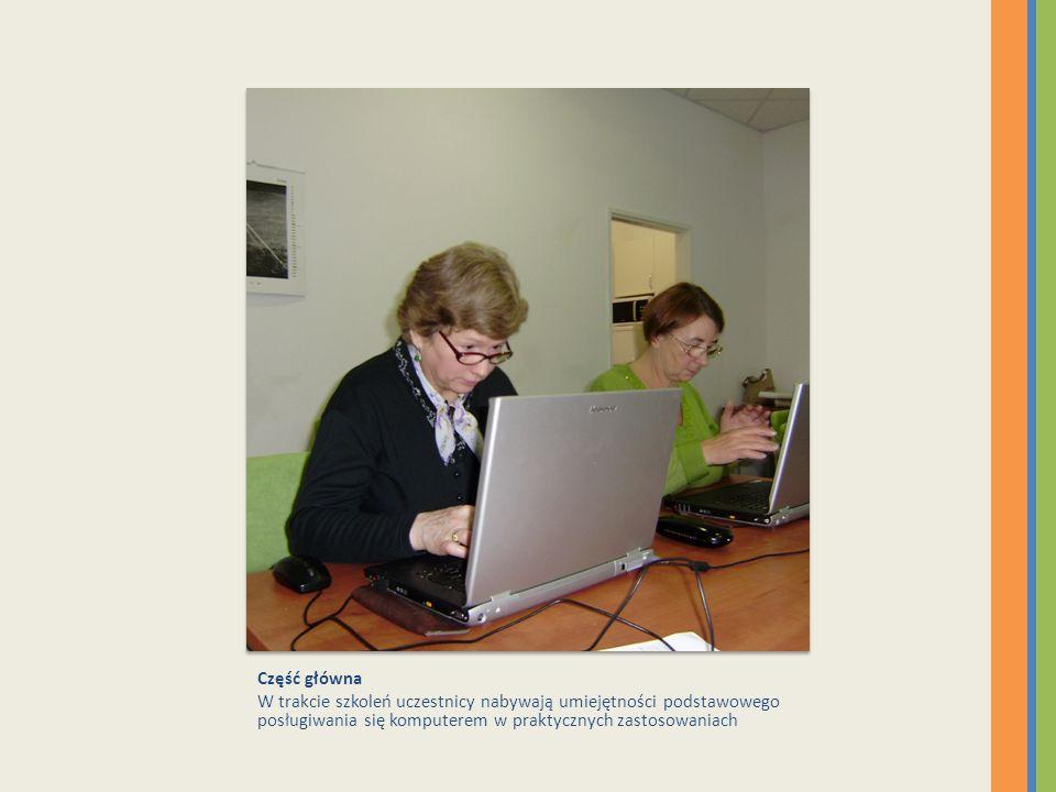 Część główna W trakcie szkoleń uczestnicy nabywają umiejętności podstawowego posługiwania się komputerem w praktycznych zastosowaniach.