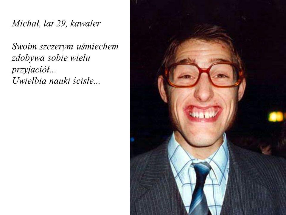 Michał, lat 29, kawaler Swoim szczerym uśmiechem. zdobywa sobie wielu.