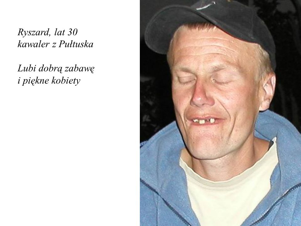 Ryszard, lat 30 kawaler z Pułtuska Lubi dobrą zabawę i piękne kobiety