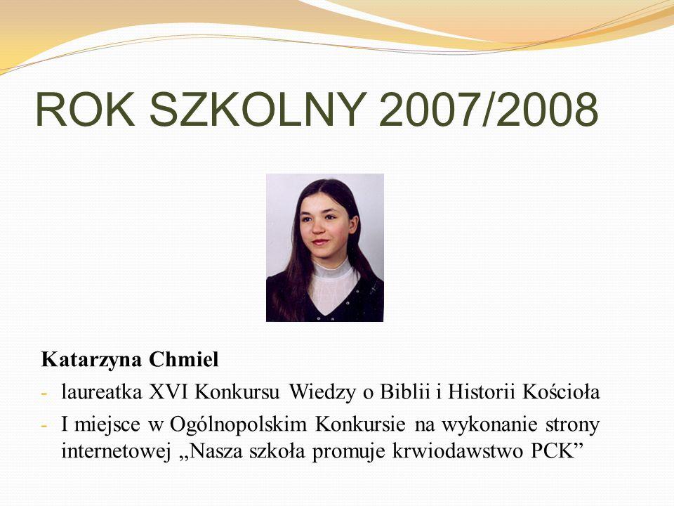 ROK SZKOLNY 2007/2008 Katarzyna Chmiel