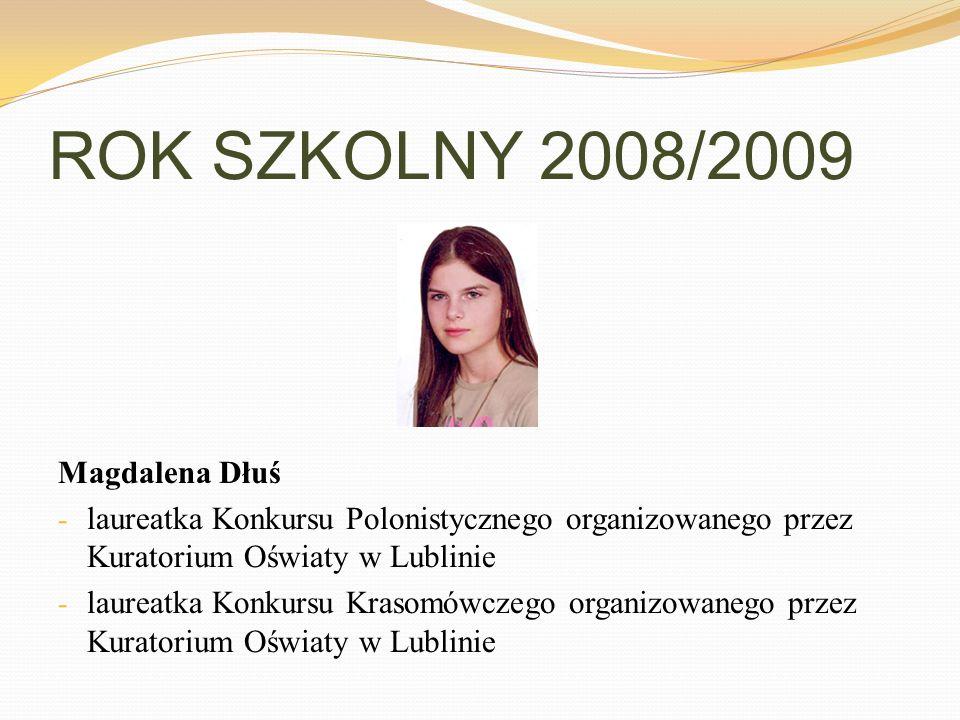 ROK SZKOLNY 2008/2009 Magdalena Dłuś