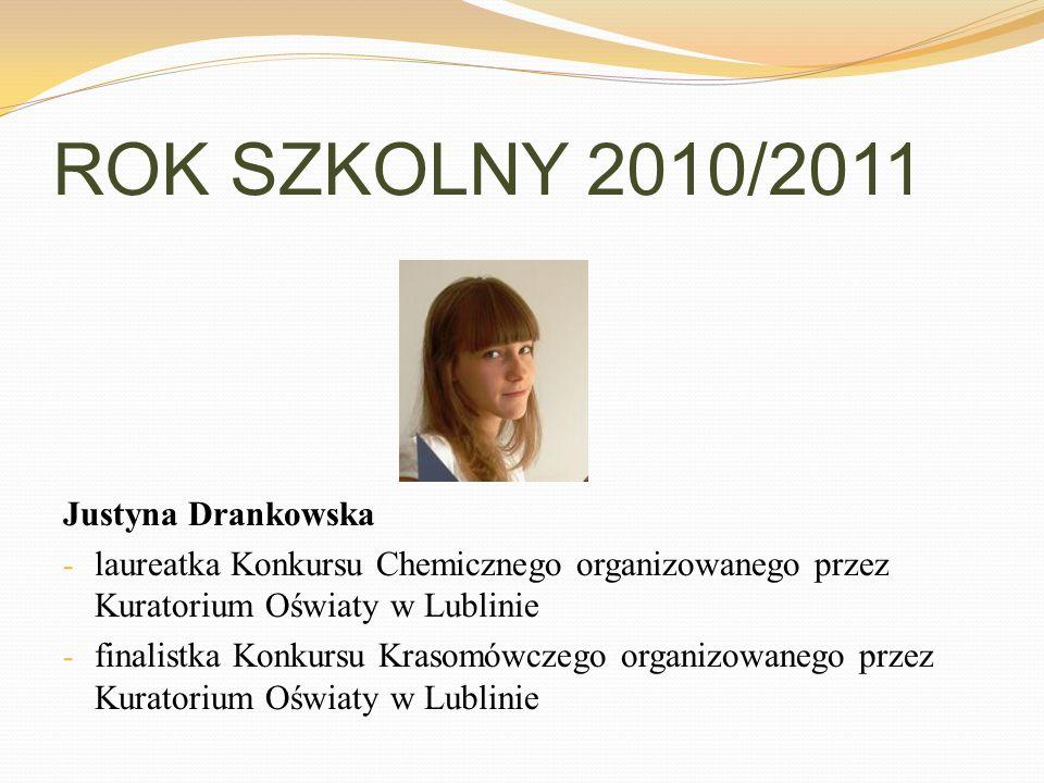 ROK SZKOLNY 2010/2011 Justyna Drankowska