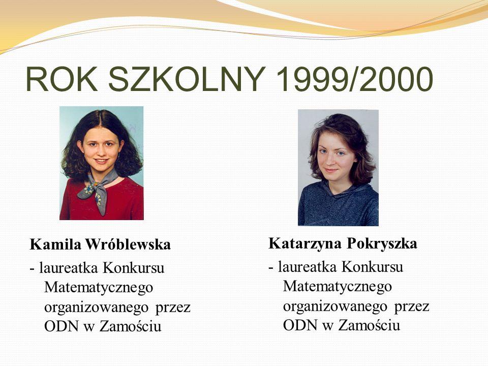 ROK SZKOLNY 1999/2000 Kamila Wróblewska - laureatka Konkursu Matematycznego organizowanego przez ODN w Zamościu