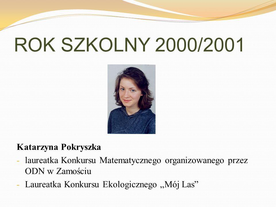 ROK SZKOLNY 2000/2001 Katarzyna Pokryszka