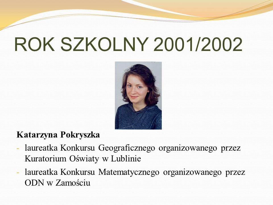 ROK SZKOLNY 2001/2002 Katarzyna Pokryszka