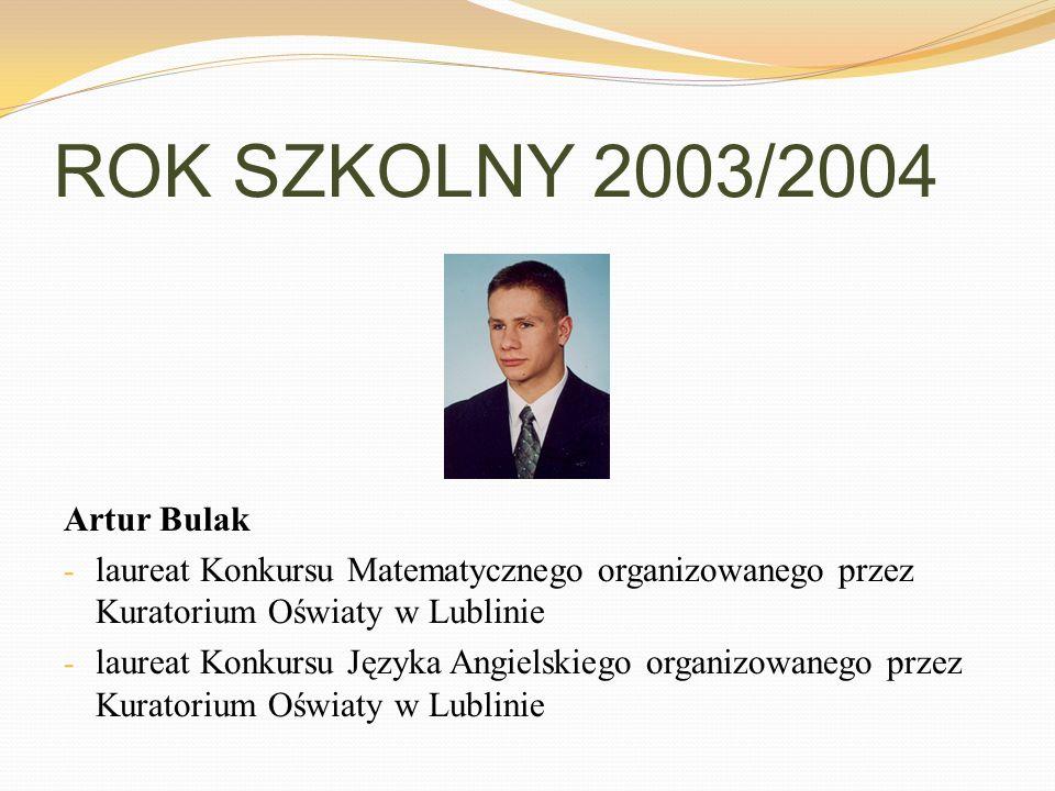 ROK SZKOLNY 2003/2004 Artur Bulak