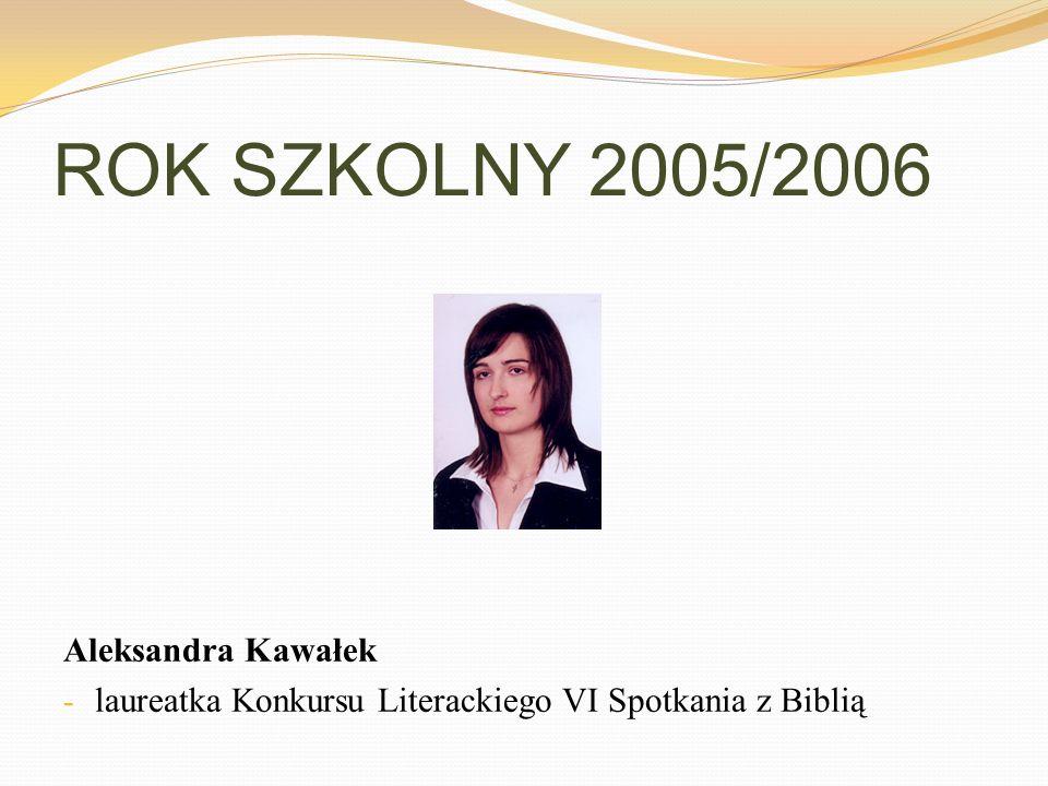 ROK SZKOLNY 2005/2006 Aleksandra Kawałek
