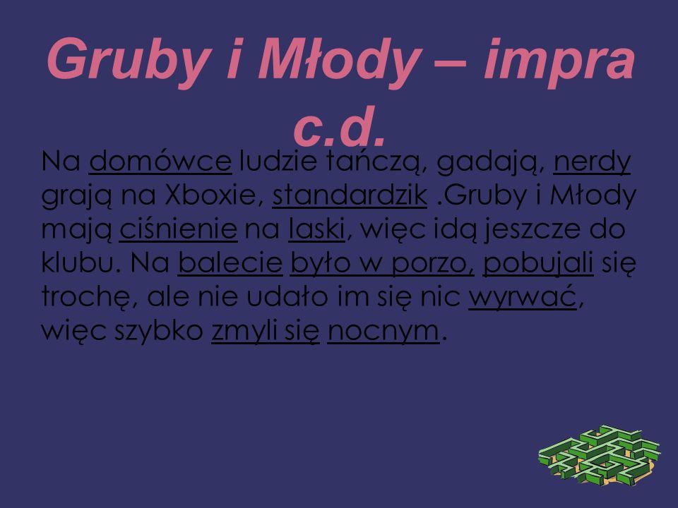 Gruby i Młody – impra c.d.