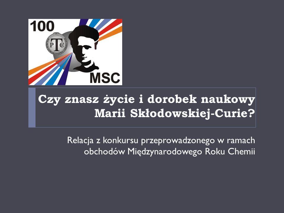 Czy znasz życie i dorobek naukowy Marii Skłodowskiej-Curie