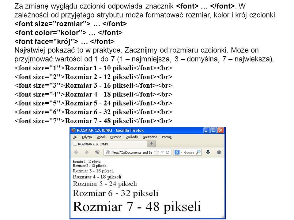 Za zmianę wyglądu czcionki odpowiada znacznik <font> … </font>. W zależności od przyjętego atrybutu może formatować rozmiar, kolor i krój czcionki.