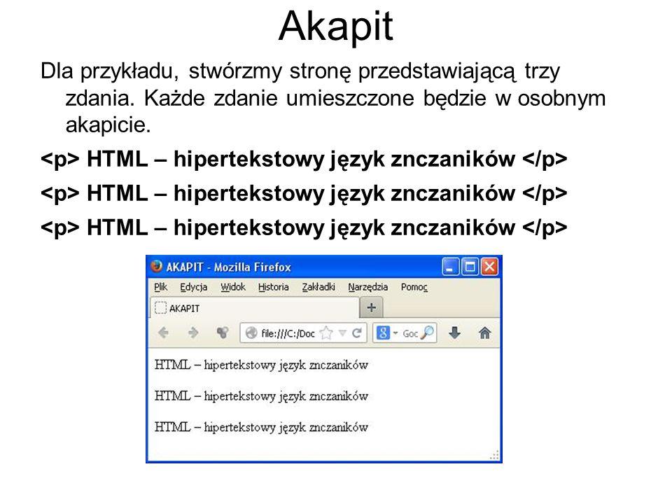 AkapitDla przykładu, stwórzmy stronę przedstawiającą trzy zdania. Każde zdanie umieszczone będzie w osobnym akapicie.