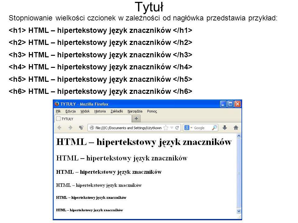 Tytuł Stopniowanie wielkości czcionek w zależności od nagłówka przedstawia przykład: <h1> HTML – hipertekstowy język znaczników </h1>