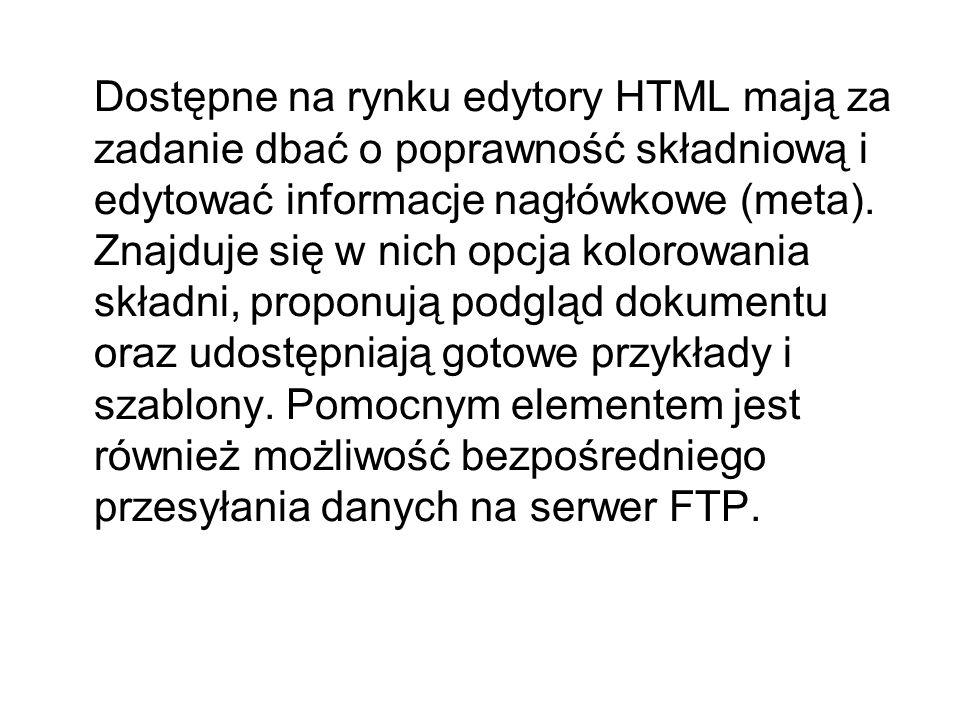 Dostępne na rynku edytory HTML mają za zadanie dbać o poprawność składniową i edytować informacje nagłówkowe (meta).