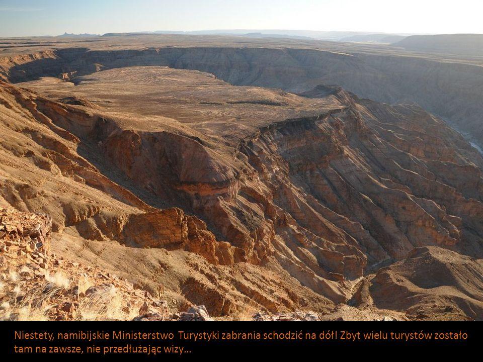 Niestety, namibijskie Ministerstwo Turystyki zabrania schodzić na dół