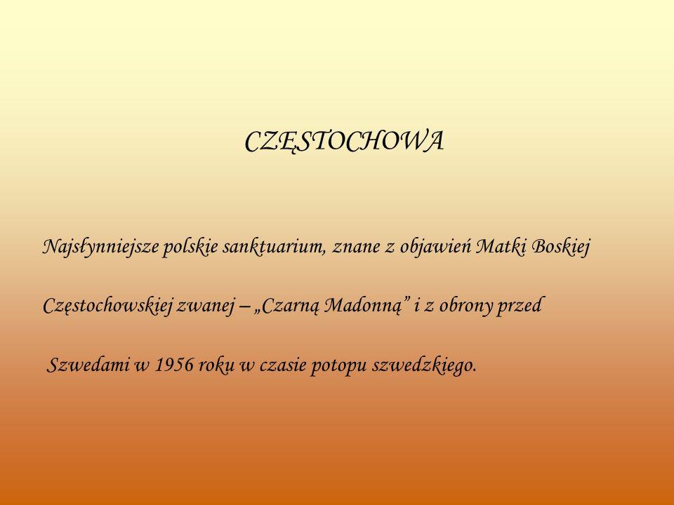 """CZĘSTOCHOWA Najsłynniejsze polskie sanktuarium, znane z objawień Matki Boskiej. Częstochowskiej zwanej – """"Czarną Madonną i z obrony przed."""