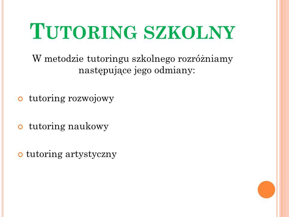 W metodzie tutoringu szkolnego rozróżniamy następujące jego odmiany: