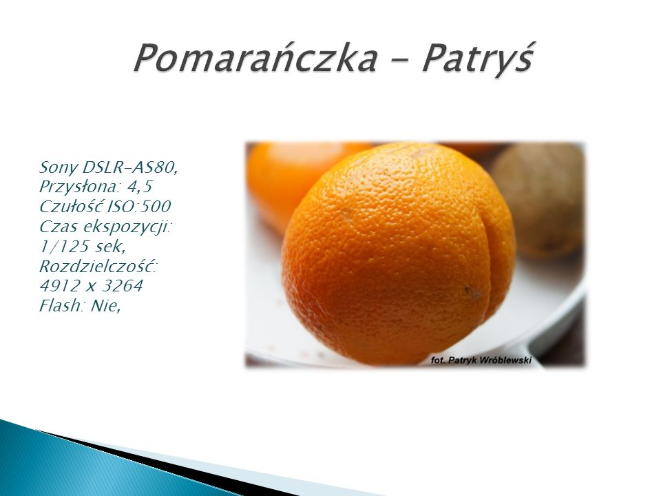Pomarańczka - Patryś Sony DSLR-AS80, Przysłona: 4,5 Czułość ISO:500