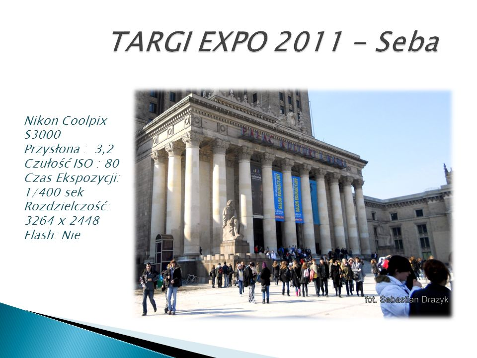 TARGI EXPO 2011 - SebaNikon Coolpix S3000 Przysłona : 3,2 Czułość ISO : 80 Czas Ekspozycji: 1/400 sek.