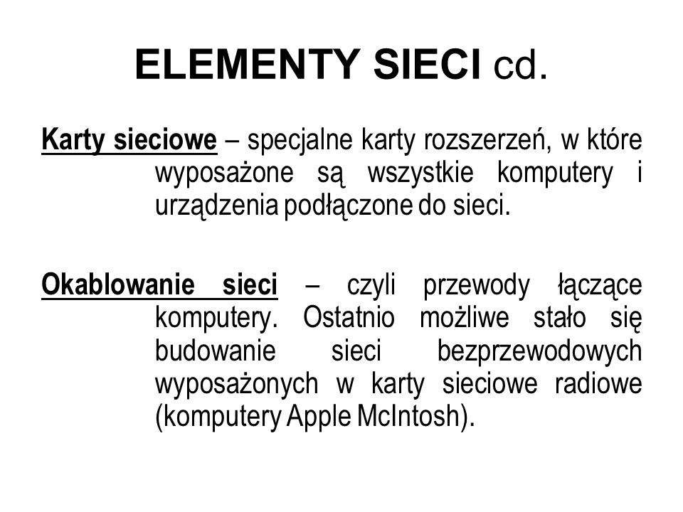 ELEMENTY SIECI cd. Karty sieciowe – specjalne karty rozszerzeń, w które wyposażone są wszystkie komputery i urządzenia podłączone do sieci.