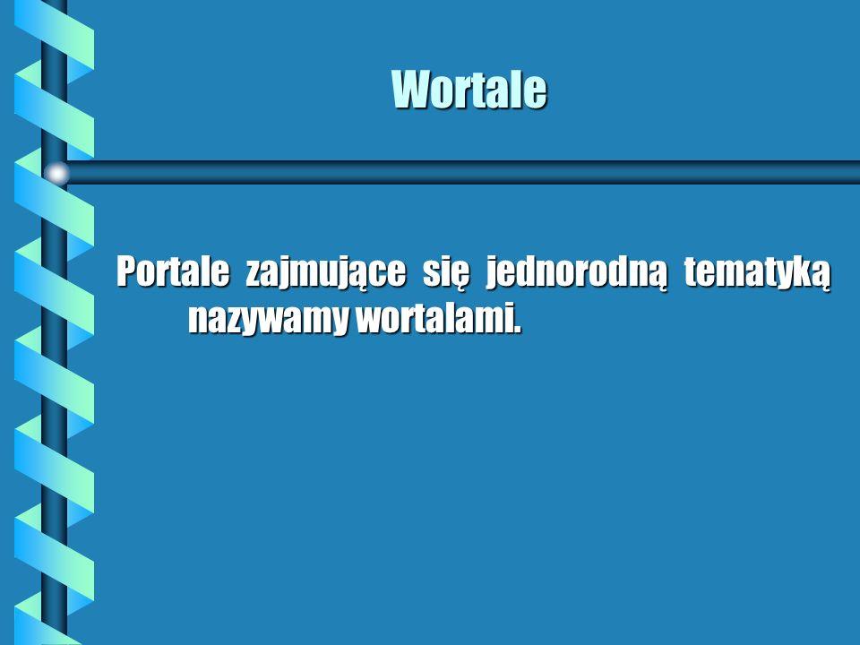Wortale Portale zajmujące się jednorodną tematyką nazywamy wortalami.