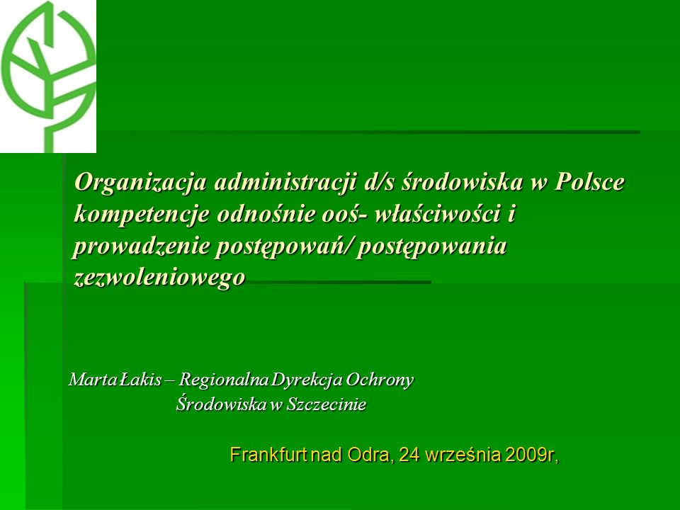 Organizacja administracji d/s środowiska w Polsce kompetencje odnośnie ooś- właściwości i prowadzenie postępowań/ postępowania zezwoleniowego