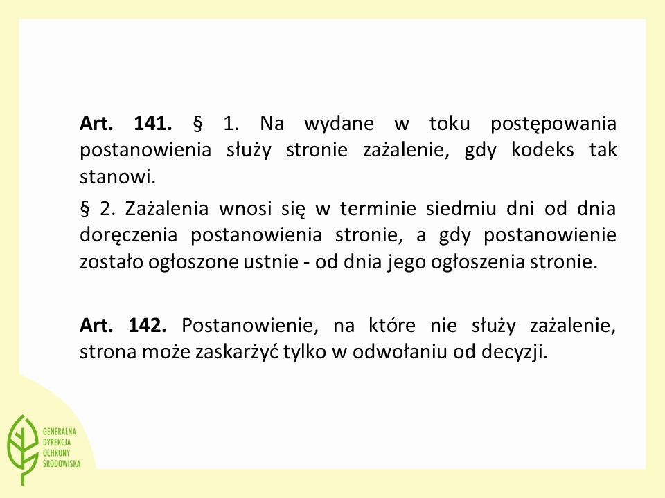 Art. 141. § 1. Na wydane w toku postępowania postanowienia służy stronie zażalenie, gdy kodeks tak stanowi.
