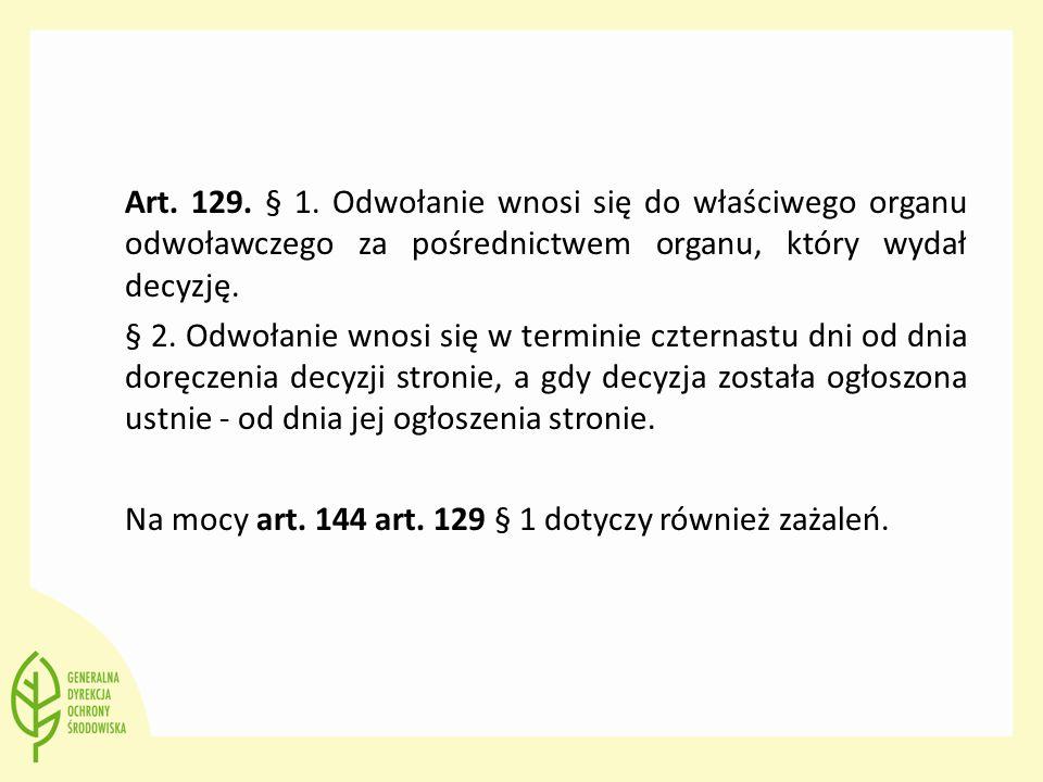 Art. 129. § 1. Odwołanie wnosi się do właściwego organu odwoławczego za pośrednictwem organu, który wydał decyzję.