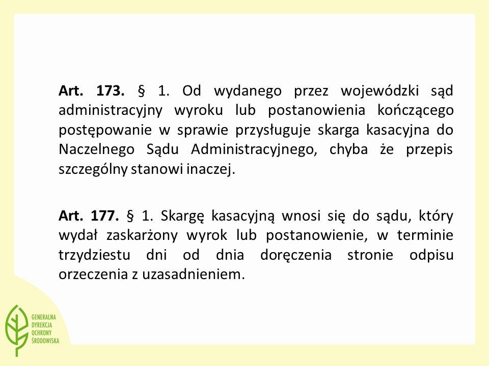 Art. 173. § 1. Od wydanego przez wojewódzki sąd administracyjny wyroku lub postanowienia kończącego postępowanie w sprawie przysługuje skarga kasacyjna do Naczelnego Sądu Administracyjnego, chyba że przepis szczególny stanowi inaczej.