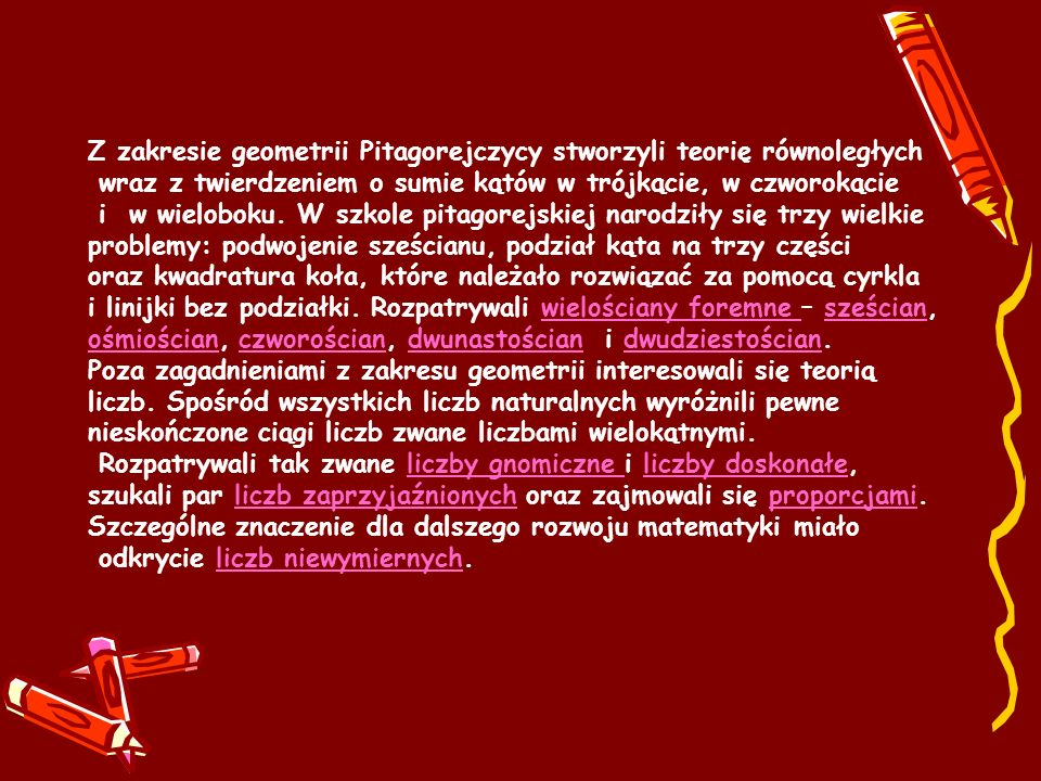 Z zakresie geometrii Pitagorejczycy stworzyli teorię równoległych