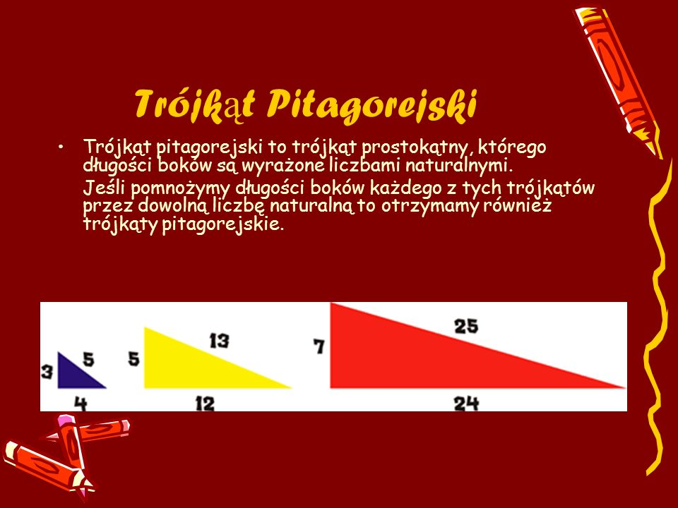 Trójkąt Pitagorejski Trójkąt pitagorejski to trójkąt prostokątny, którego długości boków są wyrażone liczbami naturalnymi.