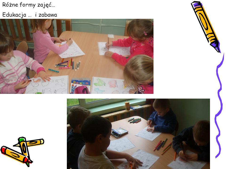 Różne formy zajęć… Edukacja … i zabawa