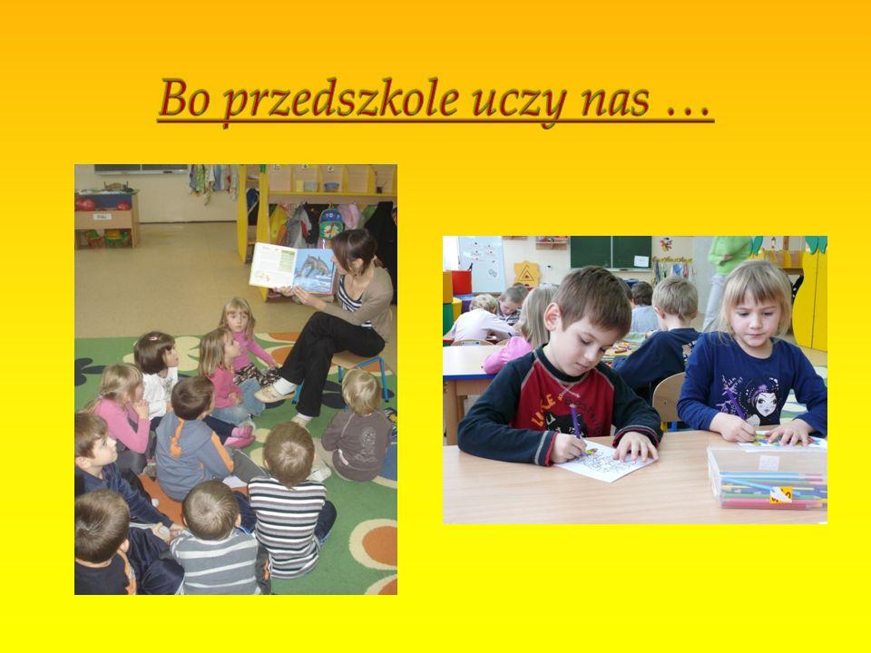 Bo przedszkole uczy nas …